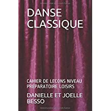 DANSE CLASSIQUE: CAHIER DE LECONS NIVEAU PREPARATOIRE LOISIRS