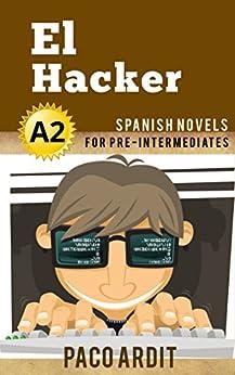 Spanish Novels: El Hacker (Short Stories for Pre Intermediates A2) (Spanish Edition)