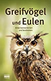 Greifvögel und Eulen: Arten kennenlernen und bestimmen -