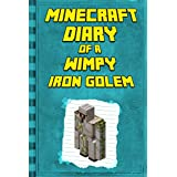 Minecraft Diary: of a Minecraft Iron Golem: Legendary Minecraft Diary. An Unnoficial Minecraft Adventure Books for Kids (Minecraft Diary of a Wimpy, Books ... Kids Ages 4-6, 6-8, 9-12) (English Edition)