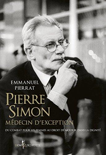 Pierre Simon, médecin d'exception - Du combat pour les femmes au droit à mourir dans la dignité par Emmanuel Pierrat