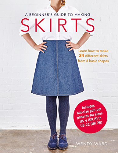 A Beginner's Guide To Making Skirts por Ward Wendy
