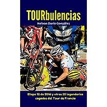 TOURbulencias: La etapa 12 de 2016 y otras 25 fascinantes cagadas del Tour de Francia (Pelotanadas: Histerias e historias del ciclismo) (Spanish Edition)