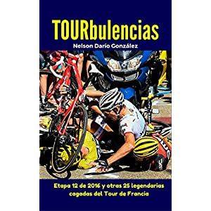 TOURbulencias: La etapa 12 de 2016 y otras 25 fascinantes cagadas del Tour de Francia (Pelotanadas: Histerias e historia