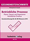 Gesundheitsfachwirte: Betriebliche Prozesse: Prüfungswissen kompakt für die IHK-Klausuren 2016