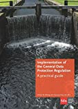 Implementation of the General Data Protection Regulation: A Practical Guide