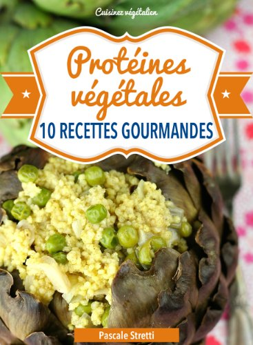 Protéines végétales - 10 recettes gourmandes (Cuisinez végétalien t. 5) par Pascale Stretti