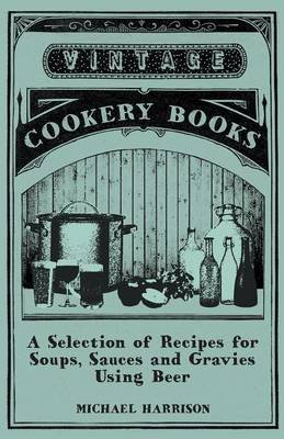 [(A Selection of Recipes for Soups, Sauces and Gravies Using Beer)] [By (author) Michael Harrison] published on (March, 2011) par Michael Harrison
