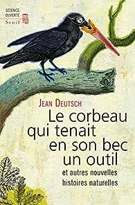 Le Corbeau qui tenait en son bec un outil. et autres nouvelles histoires par Jean Deutsch