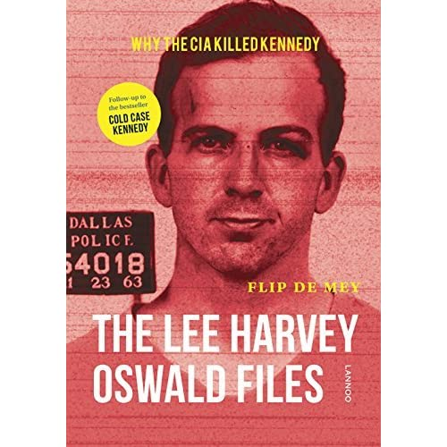 The Lee Harvey Oswald Files: Why the CIA killed Kennedy by Flip de Mey (2016-06-10)