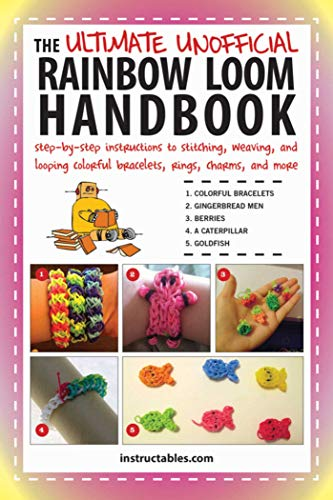 Instructables.com - The Ultimate Unofficial Rainbow Loom Handbook: Step-by-Step Instructions to Stitching, Weaving, and Looping Colorful Bracelets, Rings, Charms, and More