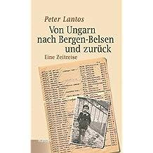Von Ungarn nach Bergen-Belsen und zurück: Eine Zeitreise (Bergen-Belsen. Berichte und Zeugnisse)