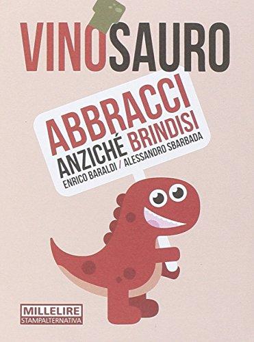 Vinosauro. Abbracci anziché brindisi (Millelire) por Enrico Baraldi