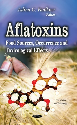 Aflatoxins: Food Sources, Occurrence and Toxicological Effects (Food Science and Technology) by Adina G. Faulkner (2014) Hardcover
