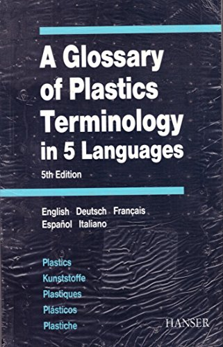 A Glossary of Plastics Terminology in 5 Languages: English-German-French-Spanish-Italian PDF Books