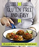 Gluten-free and Easy: Oh-so-good-for-you recipes that taste great (Good Housekeeping)