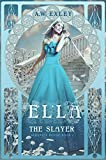 Ella, The Slayer (Serenity House Book 1) by A. W. Exley