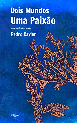 Dois Mundos, Uma Paixão (Portuguese Edition) por Pedro Xavier