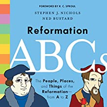 Reformation ABCs: The People, Places, and Things of the Reformation-from A to Z