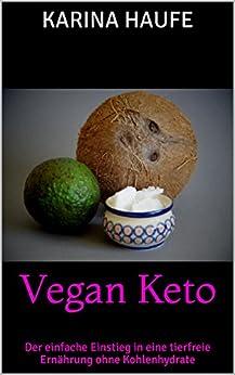 Vegan Keto: Der einfache Einstieg in eine tierfreie Ernährung ohne Kohlenhydrate