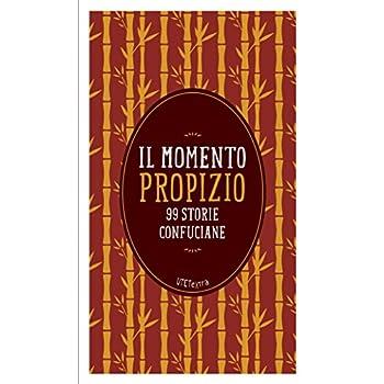 Il Momento Propizio. 99 Storie Confuciane. Con E-Book