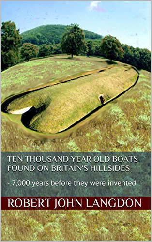 Ten thousand year old boats found on Britain's hillsides: - 7,000 years before they were invented (13 Ancient things that don't make sense in History) (English Edition) - 7000 Corpo
