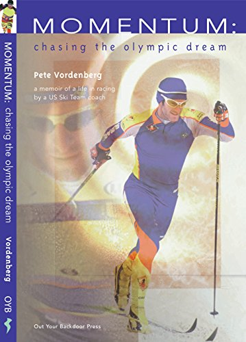Momentum: Chasing the Olympic Dream -- Stories of XC Ski Racing: by a US National Champion and US Team Coach (English Edition) -