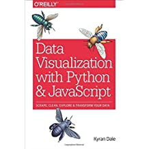 Data Visualization with Python and JavaScript: Scrape, Clean, Explore & Transform Your Data by Dale (2016-07-22)