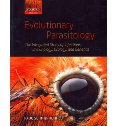 [ EVOLUTIONARY PARASITOLOGY THE INTEGRATED STUDY OF INFECTIONS, IMMUNOLOGY, ECOLOGY, AND GENETICS BY SCHMID-HEMPEL, PAUL](AUTHOR)PAPERBACK