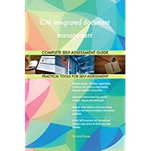IDM integrated document management All-Inclusive Self-Assessment - More than 630 Success Criteria, Instant Visual Insights, Comprehensive Spreadsheet Dashboard, Auto-Prioritized for Quick Results