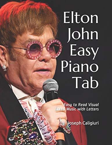 Elton John Easy Piano Tab: Easy to Read Visual Sheet Music with Letters (Elton John Sheet Music Piano)