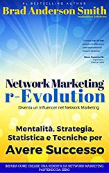 Network Marketing r_Evolution: Psicologia, Strategia, Statistica e Tecniche per Avere Successo nel Network Marketing in Italia nel 2016: Diventa un Influencer ... Marketing (Network Marketing Efficace)