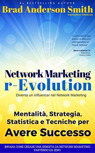 Network Marketing r_Evolution: Psicologia, Strategia, Statistica e Tecniche per Avere Successo nel Network Marketing in Italia nel 2016: Diventa un Influencer ... Marketing (Network Marketing Efficace)
