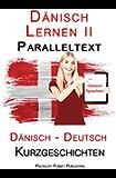 Dänisch Lernen II: Paralleltext Einfache Kurzgeschichten (Dänisch - Deutsch)