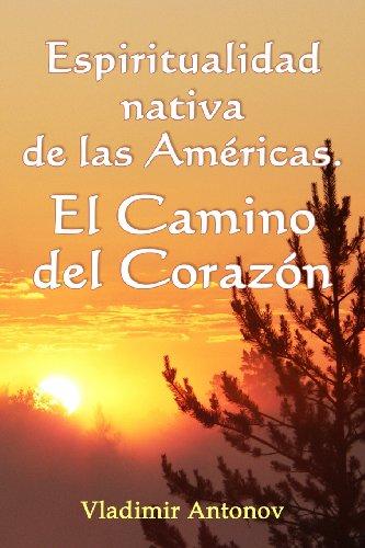 Espiritualidad Nativa de las Américas: el Camino del Corazón: (Don Juan Matus, Eagle y Otros)