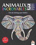Animaux Incroyables 3 - Edition Nuit: Livre de Coloriage pour Adultes - 25 Illustrations d'animaux sur fond noir (Mandalas) à COLORIER - Volume 3...