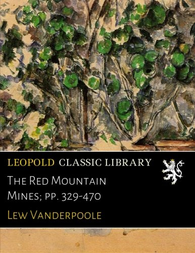 The Red Mountain Mines; pp. 329-470 por Lew Vanderpoole
