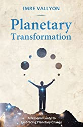 Planetary Transformation: A Personal Guide To Embracing Planetary Change by Imre Vallyon (2010-09-01)