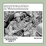 Beutewaffen im Wehrmachtseinsatz: Waffen im Einsatz - Die PK-Foto-Serie