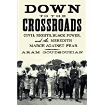 Down to the Crossroads: Civil Rights, Black Power, and the Meredith March Against Fear by Aram Goudsouzian (2015-02-10)