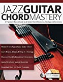 Jazz Guitar Chord Mastery: A practical, musical guide to all guitar chord structures, voicings and inversions