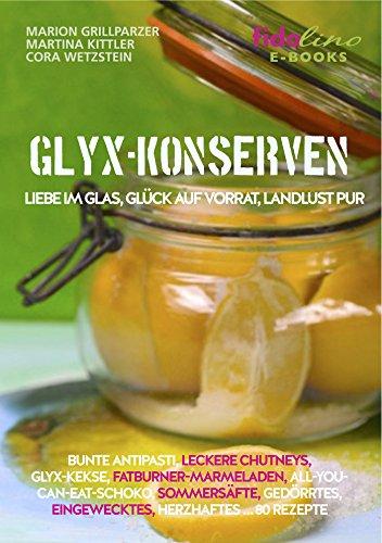 GLYX Konserven: Liebe im Glas, Glück auf Vorrat, Landlust pur