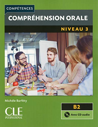 Compréhension Orale. Niveau 3 - 2 Editión: fLE Niveau 3 + CD audio B2 (Compétences)