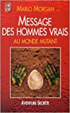 Message des hommes vrais au monde mutant de Marlo Morgan,Caroline Rivolier (Traduction) ( 4 janvier 1999 ) - J'ai lu (4 janvier 1999)