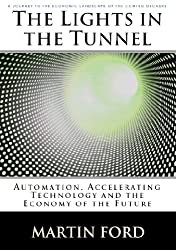 The Lights in the Tunnel: Automation, Accelerating Technology and the Economy of the Future (English Edition)