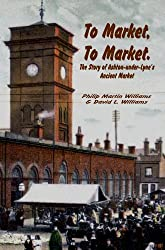 To Market, to Market: The Story of Ashton-under-Lyne's Ancient Market