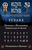 Rune par Rune. Futhark, Histoire, Éthymologie, Symbolisme et Magie