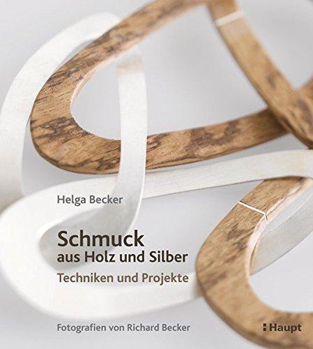 Schmuck aus Holz und Silber: Techniken und Projekte