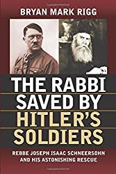 The Rabbi Saved by Hitler's Soldiers: Rebbe Joseph Isaac Schneersohn and His Astonishing Rescue (Modern War Studies (Paperback)) by Bryan Mark Rigg (2016-06-20)
