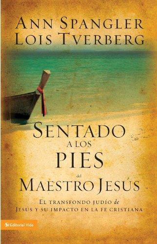 Sentado a los pies del maestro Jesús: El trasfondo judío de Jesús y su impacto en la fe cristiana por Ann Spangler